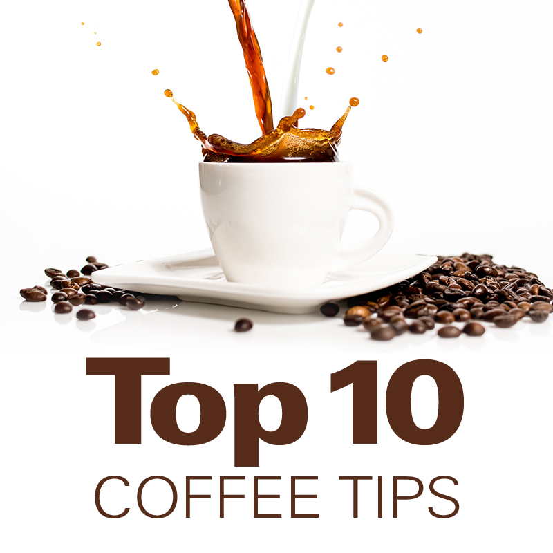 Top 10 Coffee Tips